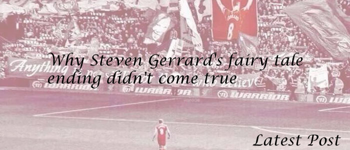 Why Steven Gerrard's fairy tale ending didn't come true