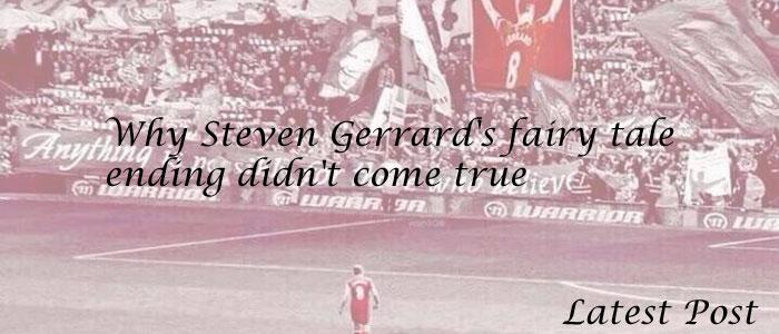 Why Steven Gerrard's fairy tale ending didn't come true